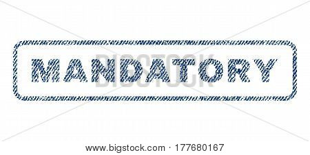 Mandatory text textile seal stamp watermark. Blue jeans fabric vectorized texture. Vector tag inside rounded rectangular banner. Rubber sticker with fiber textile structure.