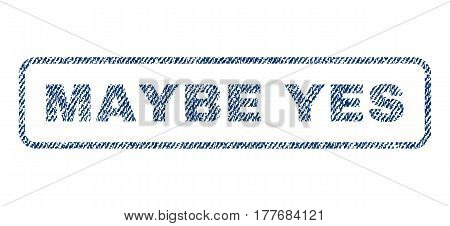 Maybe Yes text textile seal stamp watermark. Blue jeans fabric vectorized texture. Vector tag inside rounded rectangular shape. Rubber sign with fiber textile structure.