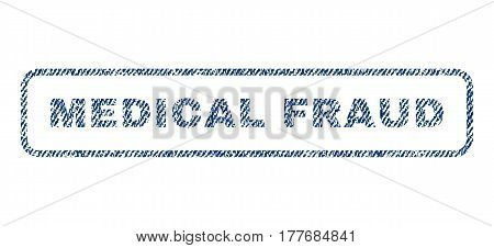 Medical Fraud text textile seal stamp watermark. Blue jeans fabric vectorized texture. Vector caption inside rounded rectangular banner. Rubber emblem with fiber textile structure.