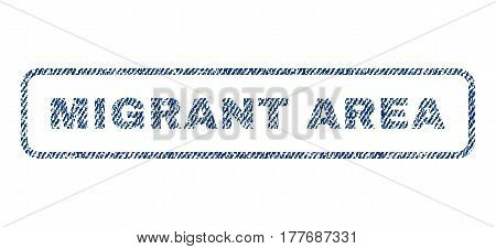 Migrant Area text textile seal stamp watermark. Blue jeans fabric vectorized texture. Vector caption inside rounded rectangular shape. Rubber emblem with fiber textile structure.