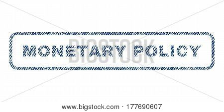 Monetary Policy text textile seal stamp watermark. Blue jeans fabric vectorized texture. Vector caption inside rounded rectangular shape. Rubber sticker with fiber textile structure.