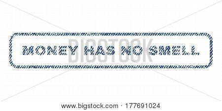Money Has No Smell text textile seal stamp watermark. Blue jeans fabric vectorized texture. Vector tag inside rounded rectangular shape. Rubber emblem with fiber textile structure.