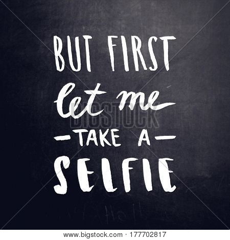 Quote - But first let me take a Selfie