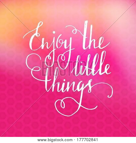 Quote - Enjoy the little things