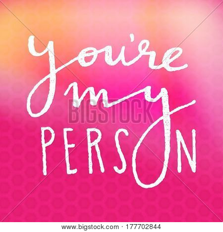 Quote - You're my person