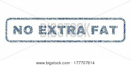 No Extra Fat text textile seal stamp watermark. Blue jeans fabric vectorized texture. Vector caption inside rounded rectangular shape. Rubber sticker with fiber textile structure.