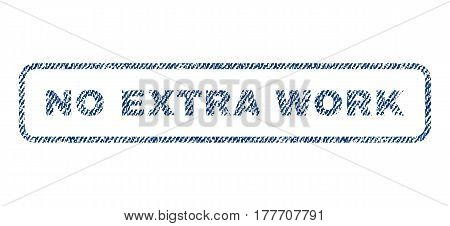 No Extra Work text textile seal stamp watermark. Blue jeans fabric vectorized texture. Vector tag inside rounded rectangular banner. Rubber sticker with fiber textile structure.