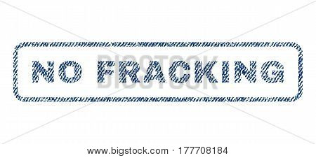 No Fracking text textile seal stamp watermark. Blue jeans fabric vectorized texture. Vector tag inside rounded rectangular banner. Rubber sign with fiber textile structure.
