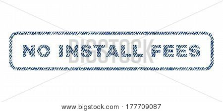 No Install Fees text textile seal stamp watermark. Blue jeans fabric vectorized texture. Vector tag inside rounded rectangular shape. Rubber emblem with fiber textile structure.