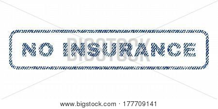 No Insurance text textile seal stamp watermark. Blue jeans fabric vectorized texture. Vector caption inside rounded rectangular shape. Rubber emblem with fiber textile structure.