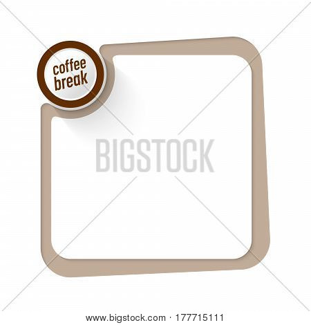 Brown frame for your text and the words coffee break