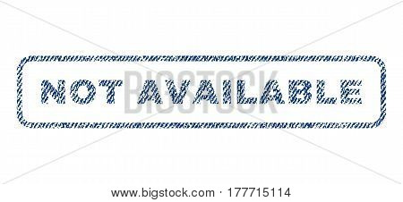 Not Available text textile seal stamp watermark. Blue jeans fabric vectorized texture. Vector caption inside rounded rectangular banner. Rubber sticker with fiber textile structure.