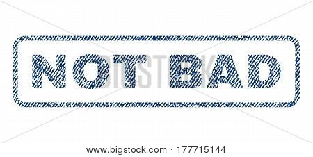 Not Bad text textile seal stamp watermark. Blue jeans fabric vectorized texture. Vector caption inside rounded rectangular shape. Rubber sign with fiber textile structure.