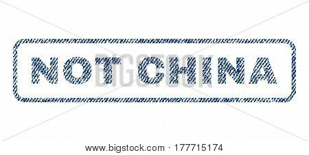 Not China text textile seal stamp watermark. Blue jeans fabric vectorized texture. Vector caption inside rounded rectangular shape. Rubber sticker with fiber textile structure.