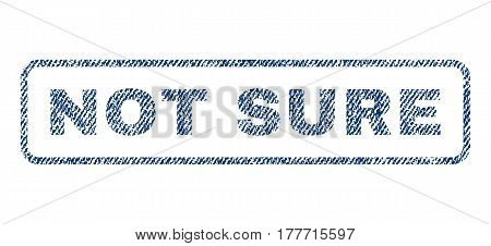 Not Sure text textile seal stamp watermark. Blue jeans fabric vectorized texture. Vector tag inside rounded rectangular banner. Rubber sign with fiber textile structure.