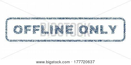 Offline Only text textile seal stamp watermark. Blue jeans fabric vectorized texture. Vector caption inside rounded rectangular shape. Rubber sign with fiber textile structure.