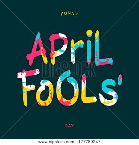 Funny April Fools Day. Bright inscription with paint spray on letters. Vector brush style lettering