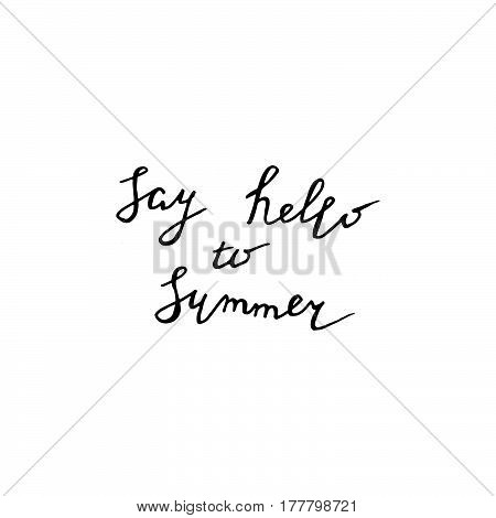 Say hello to summer phrase. Hand drawn isolated vector illustration.