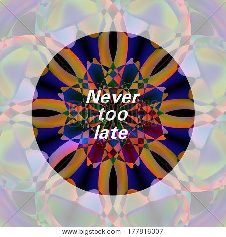 Abstract colorful background with a motivational phrase - never too late. Vector illustration for your design needs