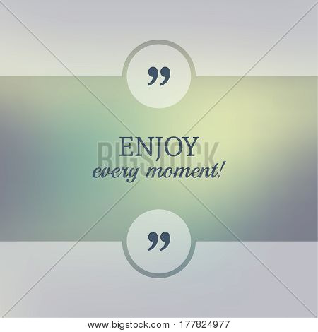 Abstract Blurred Background. Inspirational quote. wise saying in square. for web, mobile app. Enjoy every moment.
