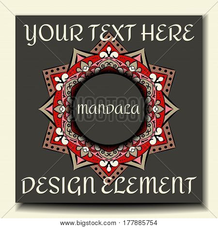 Vintage card with mandala pattern and ornament.Beautiful floral mandala with place for your text.Mandala on a dark gray background with a circle in the center.Vector illustration.