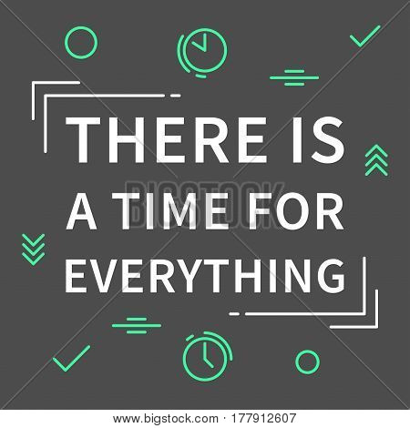 There is a time for everything. Inspirational quote on dark grey background. Positive affirmation for print poster banner decorative card. Vector typography concept monoline design illustration.