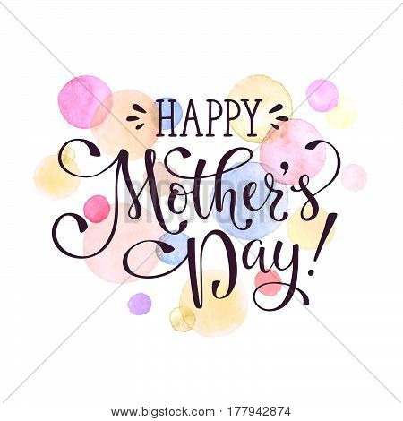 Mother's Day greeting card template. Happy Mothers day calligraphic wording with watercolor spots on background.