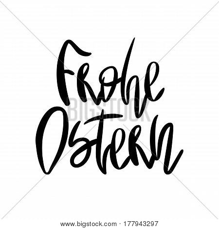 Decorative handdrawn lettering. Modern ink calligraphy. Happy Easter in german. Handwritten black phrase isolated on white background. Vector element for greeting card and decor