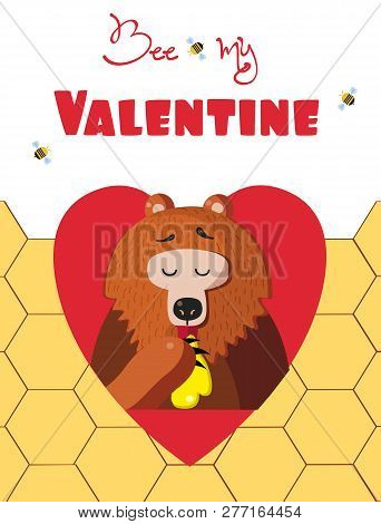 Be My Valentine Greeting Card Of Cute Cartoon Bear Vector Illustration Character Eating Honey Inside