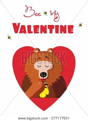 Be My Valentine Greeting Card Of Cute Cartoon Bear  Illustration Character Eating Honey Inside Of Re