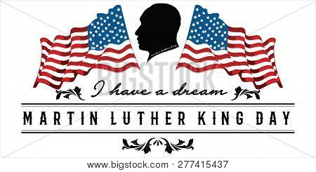 Mlk Day Poster. Martin Luther King Jr. Day. I Have A Dream . Vector Illustration Martin Luther King