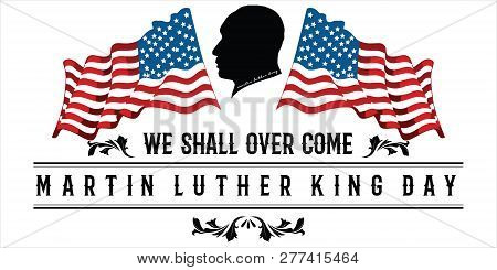 Mlk Day Poster. Martin Luther King Jr. Day. We Shall Over Come . Vector Illustration Usa Flag. Marti