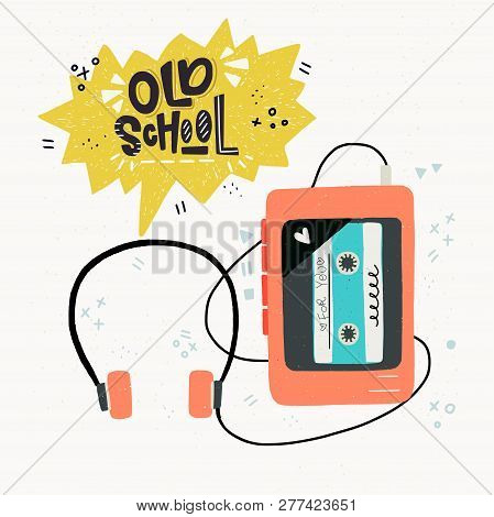 Cartoon Style Vector Illustration Of The Cassette Player And Old School Hand Lettering. Great Design
