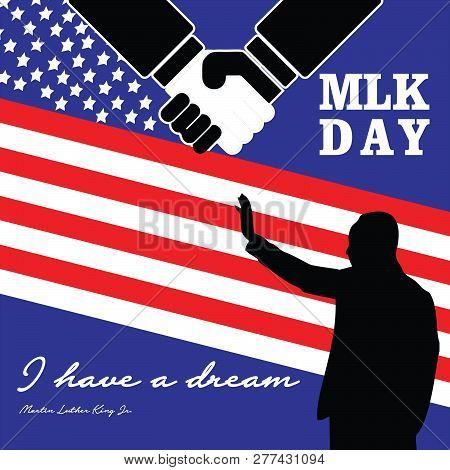 Mlk Day Poster. Martin Luther King Jr. Day. I Have A Dream . Vector Illustration Usa Flag. Shake Han