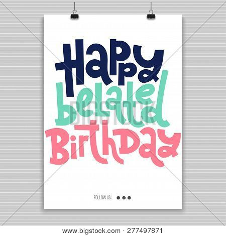 Happy Belated Birthday - Poster With Hand Drawn Vector Lettering. Comic Phrases About Birthday In Th