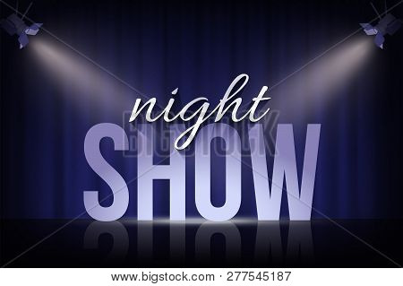 Night Show Words Under Spotlights On Blue Curtain Background. Vector Cinema, Theater Or Circus Backg