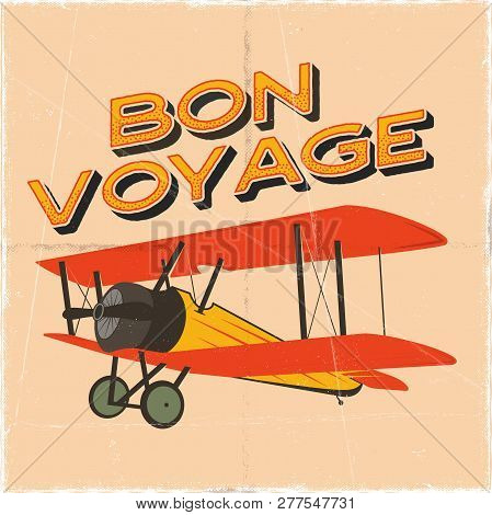 Flight Poster In Retro Style. Bon Voyage Quote. Vintage Hand Drawn Travel Airplane Design For T-shir