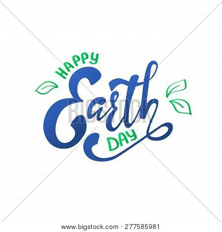 Happy Earth Day Hand Lettering Card, Background For Banner, Poster. Vector