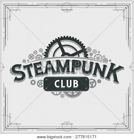 Steampunk Club Logo Design Victorian Era Cogwheels Insignia Vector Poster On Light Background Great