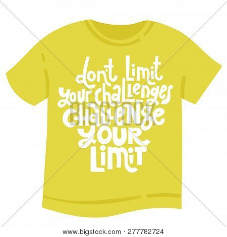 Dont Limit Your Challenges Challenge Your Limit - Tee Shirt With Hand Drawn Vector Lettering. Unique