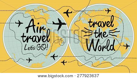 Vector Banner With Handwritten Inscriptions Air Travel And Travel The World. Illustration With World