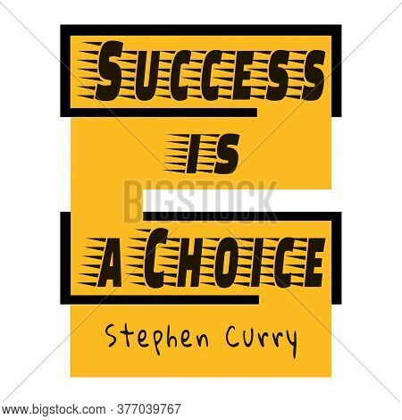 Success Is A Choice - Motivation Quote From Stephen Curry. Iinspiration Slogan. Black And Yellow Col