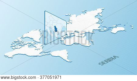 World Map In Isometric Style With Detailed Map Of Serbia. Light Blue Serbia Map With Abstract World