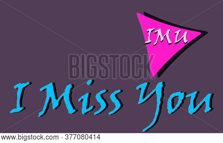 Imu Acronyms I Miss You Presented On Logo Style Colorful Vector For Communication Poster Print Illus