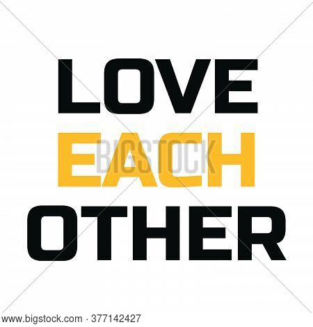 Love Each Other, Christian Faith Quote, Typography For Print Or Use As Poster, Card, Flyer Or T Shir