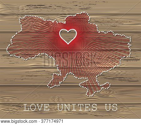 Ukraine Art Vector Map With Heart. String Art, Yarn And Pins On Wooden Planks Texture. Love Unites U