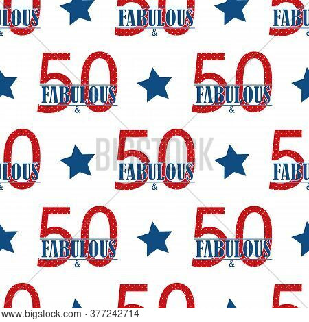 Fifty And Fabulous Text Seamless Vector Pattern Background. Blue Red White Modern Style Typography O