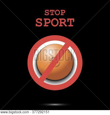 Sign Stop And Ping-pong Ball. Stop Sport. Cancellation Of Sports Tournaments. Pattern Design. Vector