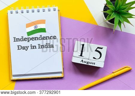 15th August - Independence Day In India. Fifteenth Day Month Calendar Concept On Wooden Blocks With