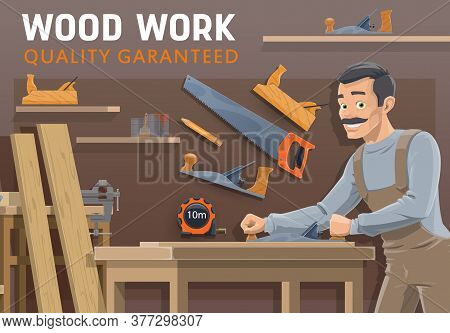 Carpentry Or Woodwork Industry, Vector Construction. Cartoon Carpenter Or Joiner Working With Woodwo